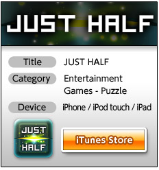 Title:JUST HALF Category:Entertainment, Game - Puzzle Devixe:iPhone / iPod touch / iPad iTunes Store