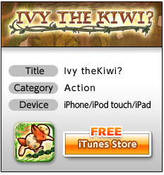 * Title: Ivy the Kiwi? * Category: Action * Devixe: iPhone / iPod touch / iPad iTunes Store