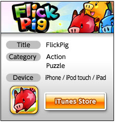 * Title: FlickPig * Category: Action, Puzzle * Devixe: iPhone / iPod touch / iPad iTunes Store